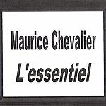 Maurice Chevalier Maurice Chevalier - L'essentiel