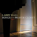 Larry Hall Songs From The Prayer Closet