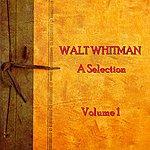 Walt Whitman Walt Whitman - A Selection - Volume 1