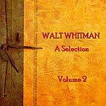 Walt Whitman Walt Whitman - A Selection - Volume 2