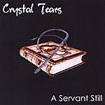 Crystal Tears A Servant Still