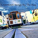 Crosstown Songs By The Bay