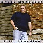 Brett McNaueal Still Standing