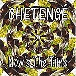 Chetenge Now's The Time