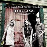 Higgins Dreamers Like Us