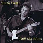 Andy Coats Folk The Blues