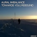 Aural Imbalance Towards You/Rebound - Single