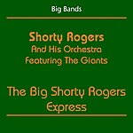 Shorty Rogers Big Bands (Shorty Rogers And His Orchestra Featuring The Giants - The Big Shorty Rogers Express)