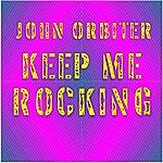 John Orbiter Keep Me Rocking