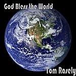 Tom Rasely God Bless The World (Single)
