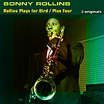 Sonny Rollins Rollins Plays For Bird / Plus Four