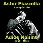 Astor Piazzolla Adios Nonino 1969-1984