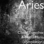 Aries Come Together & Maria Maria (Compilation)