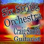 Craig Smith Six String Orchestra
