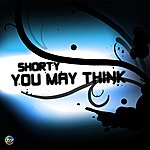 Shorty You May Think