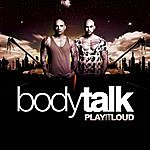 Body Talk Bodytalk - Play It Loud