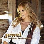 Jewel No Good In Goodbye (2-Track Single)