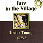 Lester Young Jazz In The Village (Ballads)