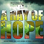 Benjamin Franklin A Ray Of Hope (Feat. Michael Robinson, Shai, Tanya Michelle, Mc Adrian, Priscillia H, Alune)