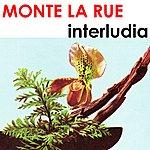 Monte La Rue Interludia