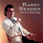 Barry Berrier First Time With Feeling