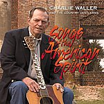 Charlie Waller & The Country Gentlemen Songs Of The American Spirit