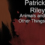 Patrick Riley Animals And Other Things