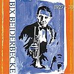 Bix Beiderbecke Bix Beiderbecke 1927 - 30