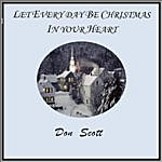 Don Scott Let Every Day Be Christmas In Your Heart