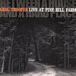 Greg Trooper Between A House And A Hard Place Live At Pinehill Fa