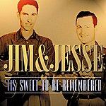 Jim & Jesse 'tis Sweet To Be Remembered
