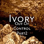 Ivory Out Of Control Part 2 (Single)
