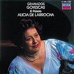 Alicia De Larrocha Granados: Goyescas