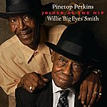 Pinetop Perkins Joined At The Hip: Pinetop Perkins & Willie 'Big Eyes' Smith