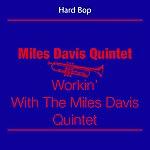 Miles Davis Quintet Hard Bop - Miles Davis Quintet (Workin' With The Miles Davis Quintet)