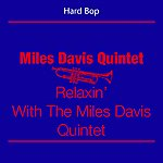 Miles Davis Quintet Hard Bop (Miles Davis Quintet - Relaxin' With The Miles Davis Quintet)