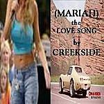 Creekside (Mariah) The Love Song