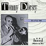 Tommy Dorsey So Little Time