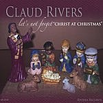 Claud Rivers Let's Not Forget Christ At Christmas