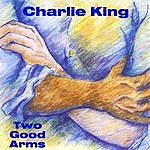 Charlie King Two Good Arms