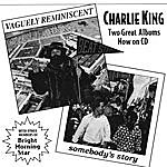 Charlie King Vaguely Reminiscent/Somebody's Story
