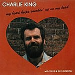 Charlie King My Heart Keeps Sneakin' Up On My Head