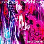 Bruce Engelhart Change The World
