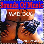 Mad Dog Sounds Of Music Presents Mad Dog : Oh Yeah!