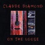 Claude Diamond On The Loose