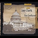 Jay Clark I'm Confused