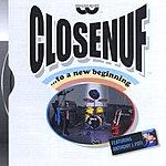 Closenuf Closenuf...to A New Beginning