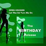 Greg Osgood Let The Dj Turn Me On - Single