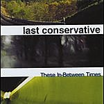 Last Conservative These In Between Times