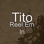 Tito Reel Em In